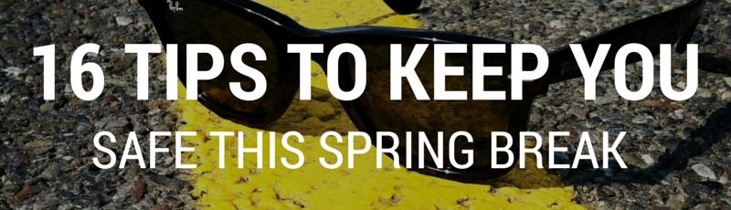 TIPS TO KEEP YOU SAFE THIS SPRING BREAK Arizona