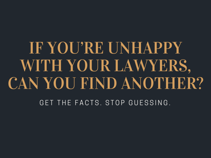 If you're unhappy with your lawyers  can you find another?