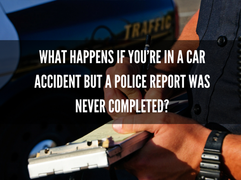 What happens if you're in a car accident but a police report was never completed?