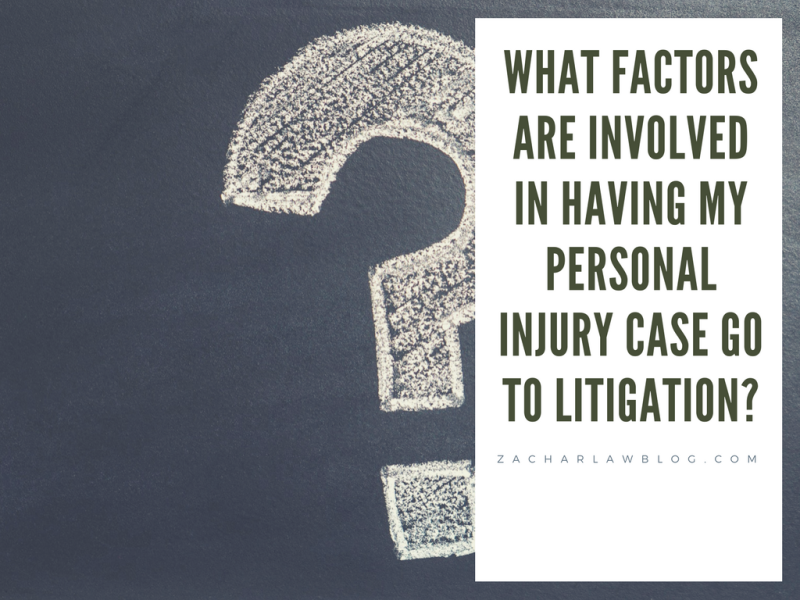 WHAT FACTORS ARE INVOLVED IN HAVING MY PERSONAL INJURY CASE GO TO LITIGATION?