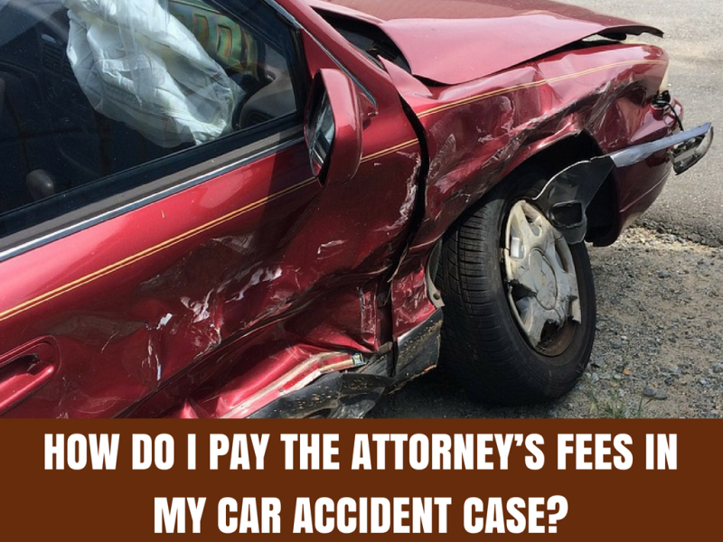 How Do I Pay The Attorney's Fees in My Car Accident case?