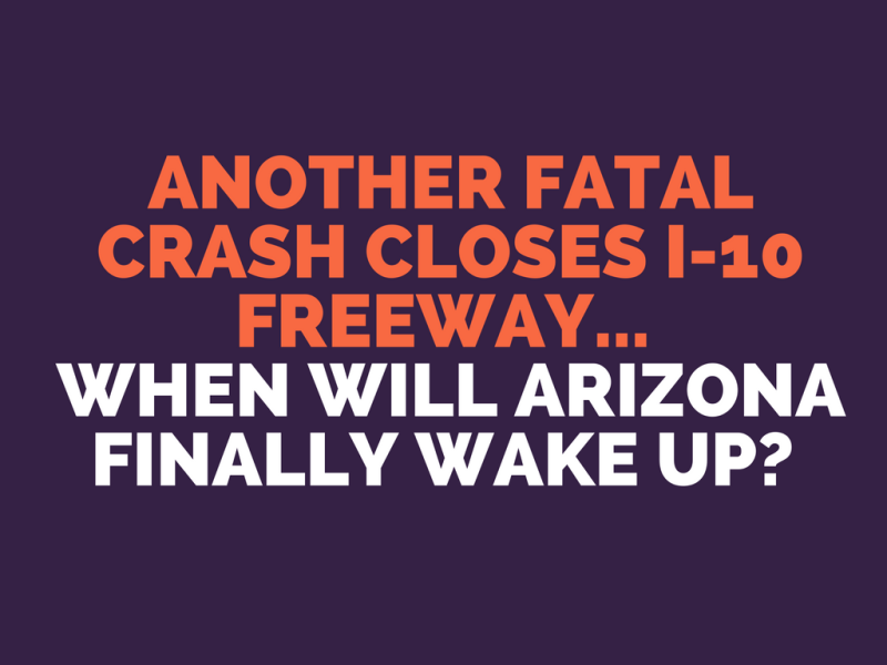 Fatal crash closes I-10 westbound south of Chandler - When will Arizona finally wake up?