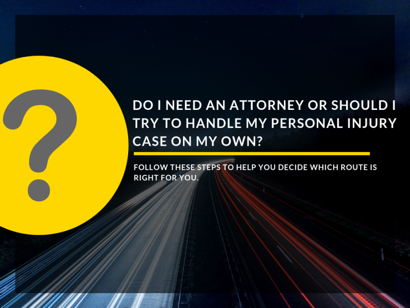 Do I need an attorney or should I try to handle my personal injury case on my own?