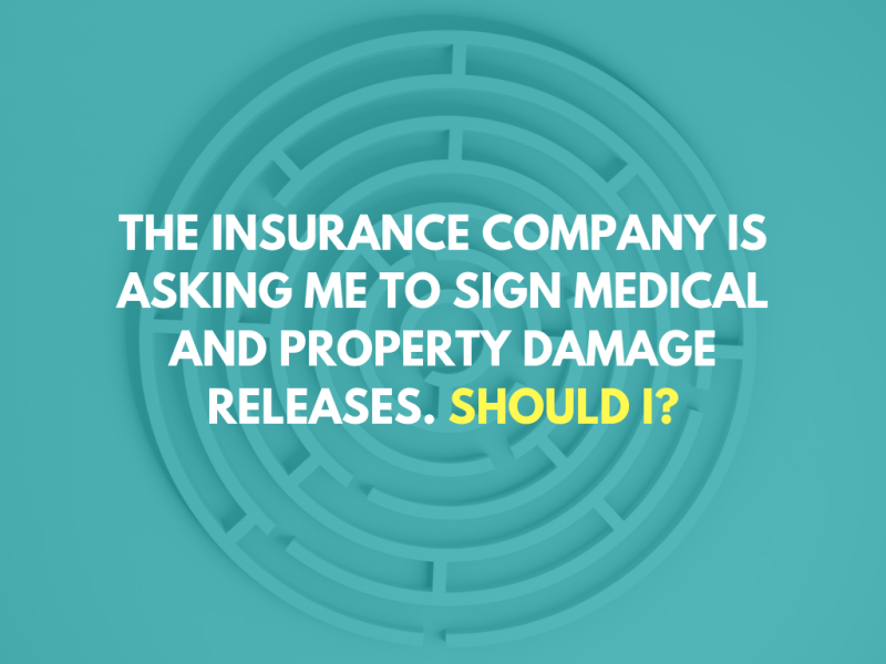 The insurance company is asking me to sign medical and property damage releases. Should I?