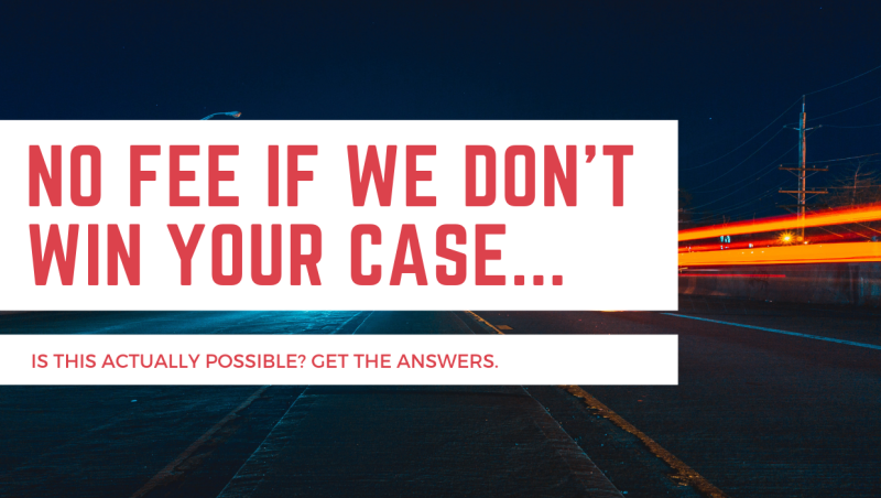 NO FEE IF WE DON'T WIN YOUR CASE...