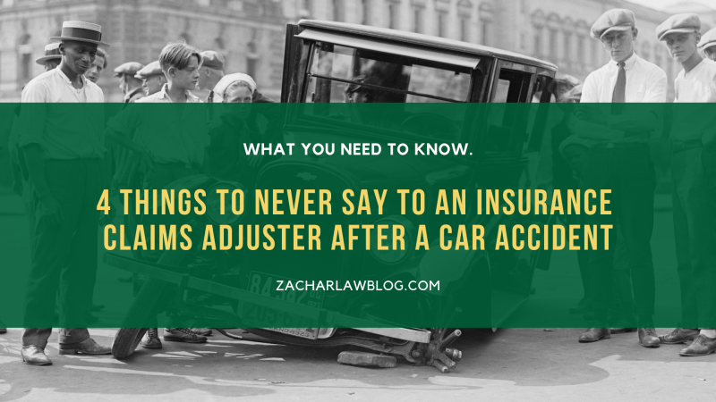 FOUR THINGS TO NEVER SAY TO AN INSURANCE CLAIMS ADJUSTER AFTER A CAR ACCIDENT