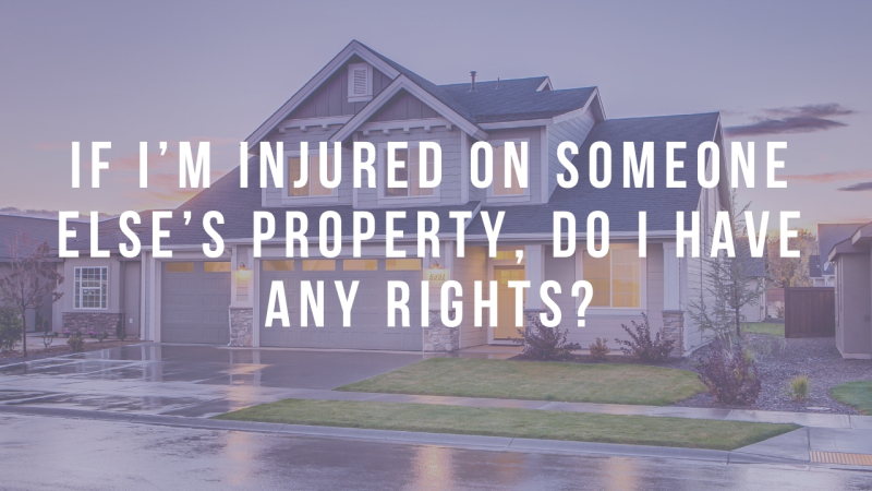 If I'm injured on someone else's property  do I have any rights?