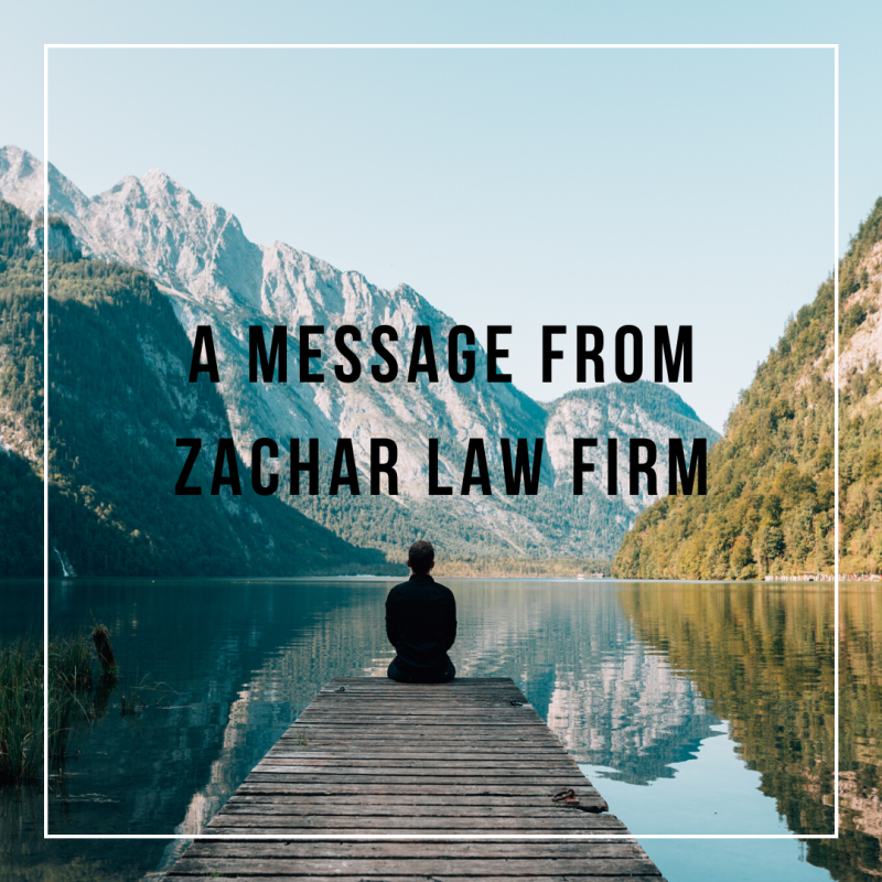 A MESSAGE FROM ZACHAR LAW FIRM