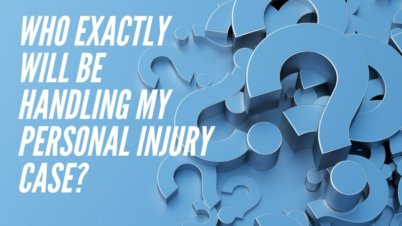 Who exactly will be handling my personal injury case?