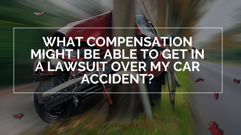 What compensation might I be able to get in a lawsuit over my car accident?