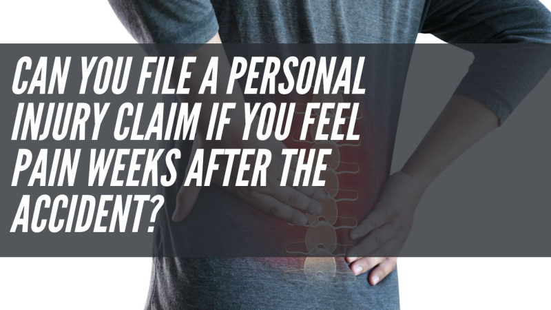 Can you file a personal injury claim if you feel pain weeks after the accident?