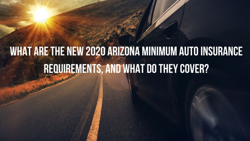 What are the new 2020 Arizona Minimum auto insurance requirements  and what do they cover?