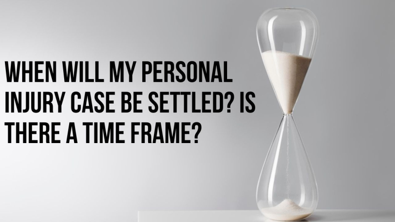 When will my personal injury case be settled? Is there a time frame?