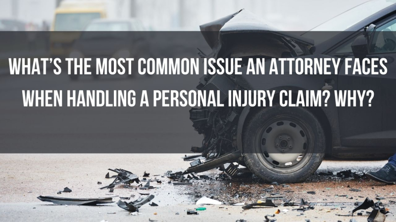 What's the most common issue an attorney faces when handling a personal injury claim? Why?
