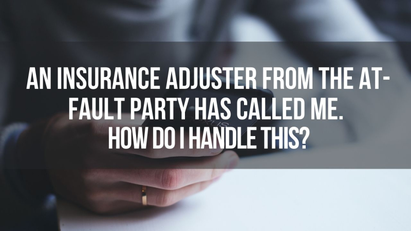 An insurance adjuster from the at-fault party has called me. How do I handle this?