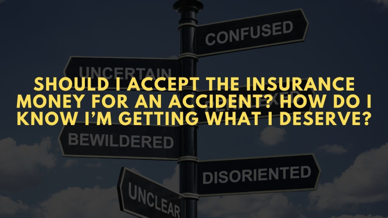 Should I accept the insurance money for an accident? How do I know I'm getting what I deserve?