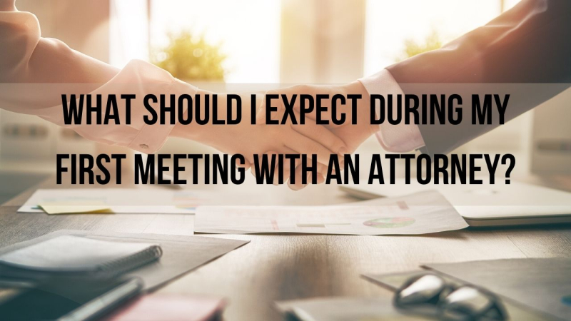 What should I expect during my first meeting with an attorney?