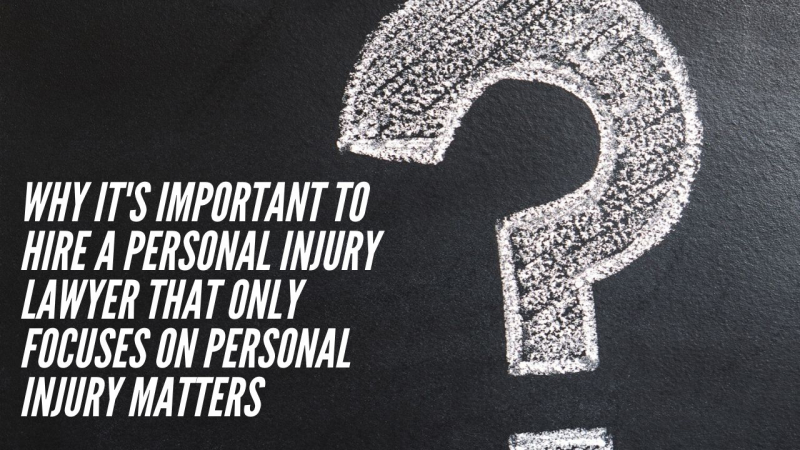 Why it's important to hire a personal injury lawyer that only focuses on personal injury matters