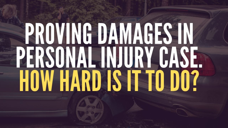 Proving damages in personal injury case. How hard is it to do?