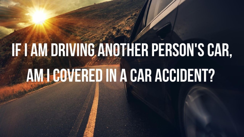 If I am driving another person's car  am I covered in a car accident?