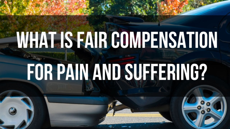 What Is Fair Compensation for Pain and Suffering?